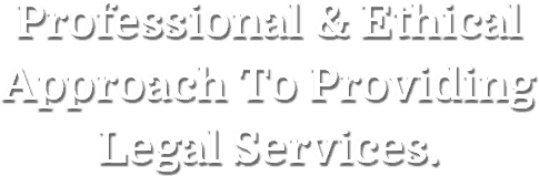 Professional & Ethical Approach To Providing Legal Services